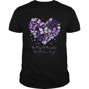 Butterfly cancer ribbon You may not remember but I'll never forget shirt