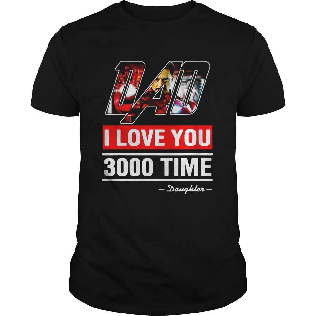 Dad I love You 3000 time Iron Man tshirt