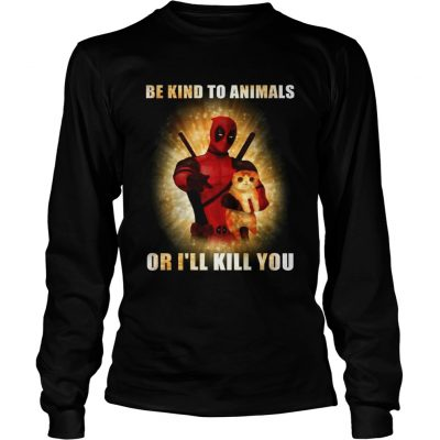 Deadpool and cat be kind to animals or Ill kill you longsleeve tee