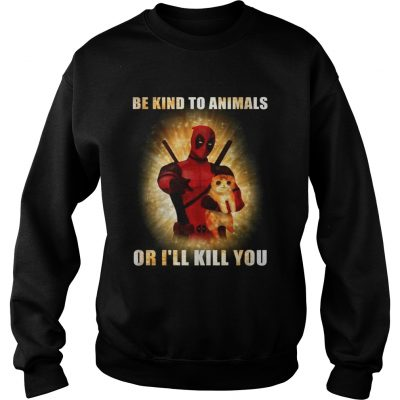 Deadpool and cat be kind to animals or Ill kill you sweatshirt