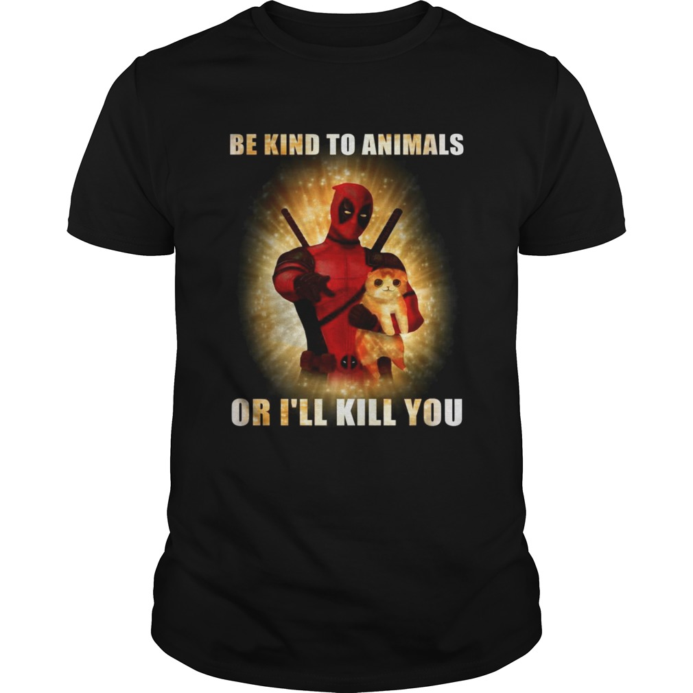 Deadpool and cat be kind to animals or I'll kill you shirt