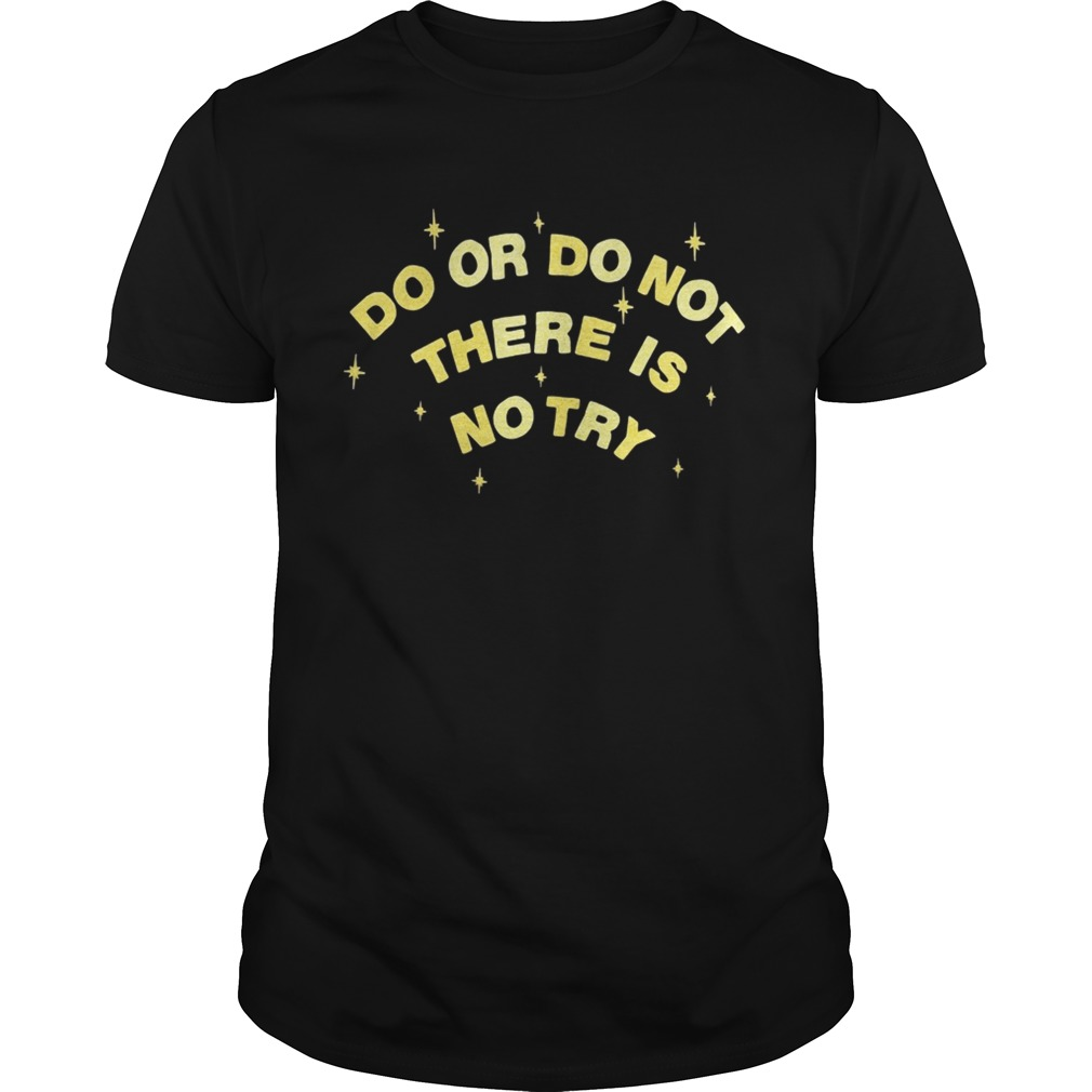 Do or do not there is no try shirt