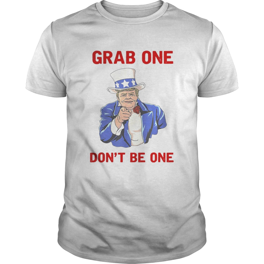 Donald Trump Grab One Don T Be One Shirt Funny T Shirt Store
