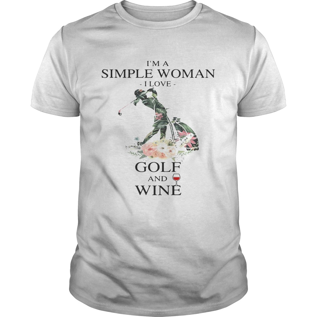 Flower I'm a simple woman I love golf and wine tshirt