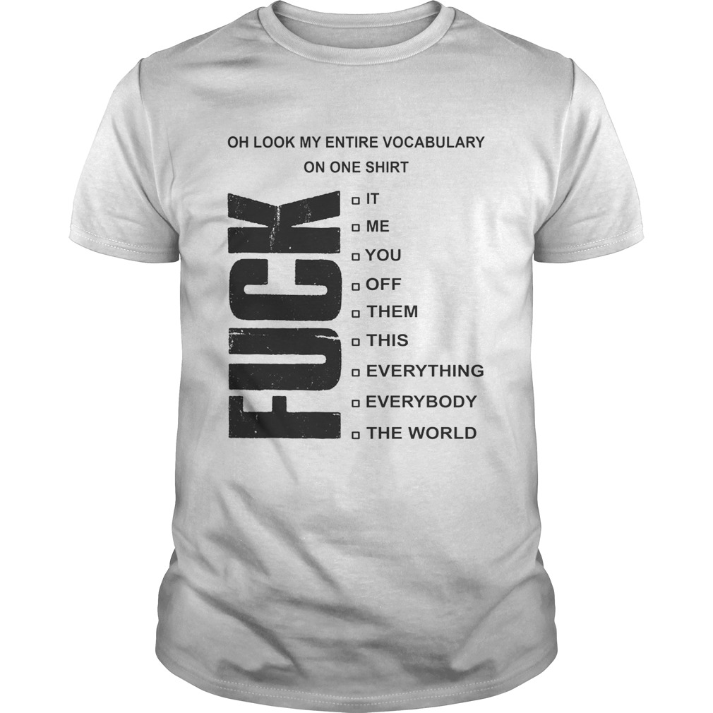Fuck oh look my entire vocabulary on one shirt