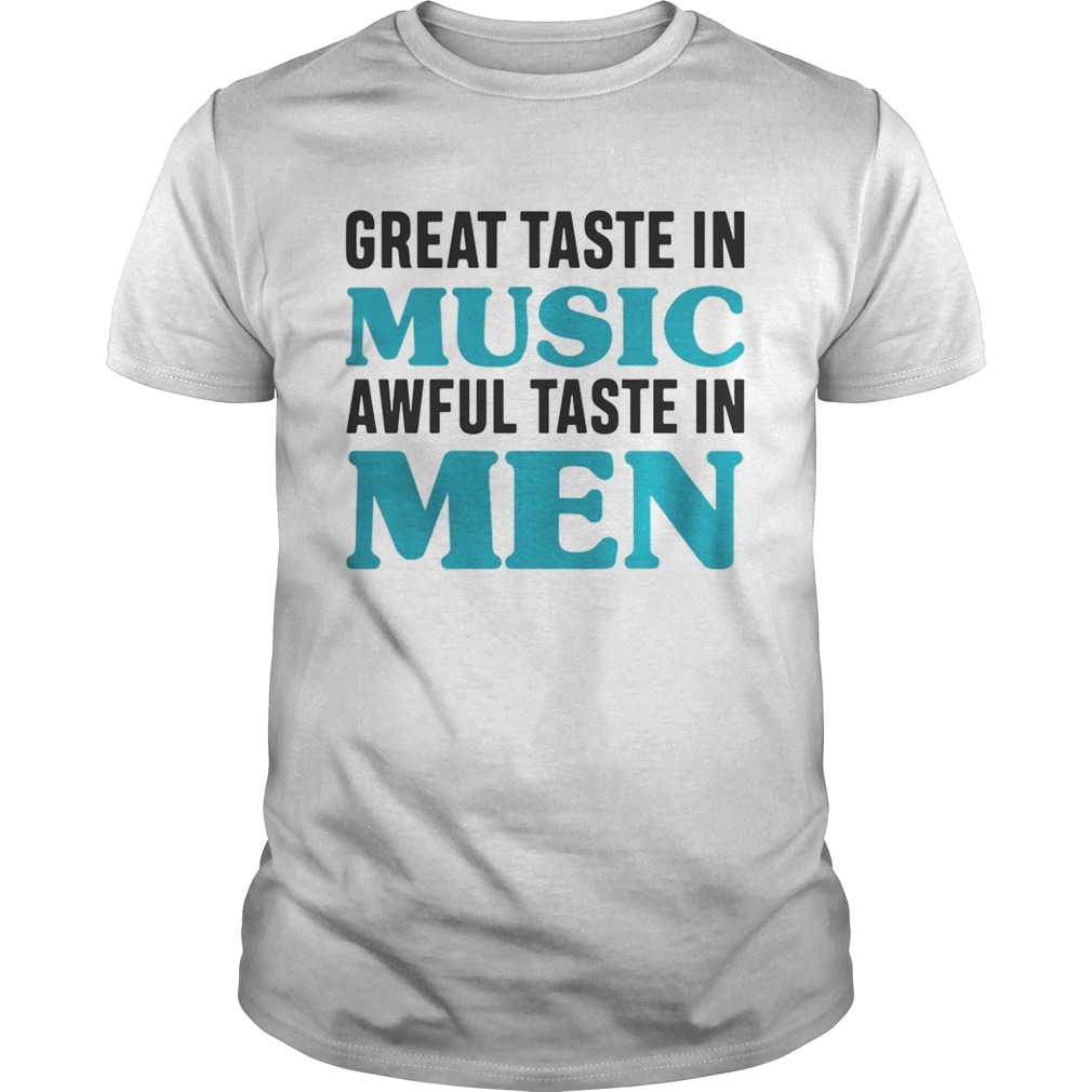 Great taste in music awful taste in men tshirt