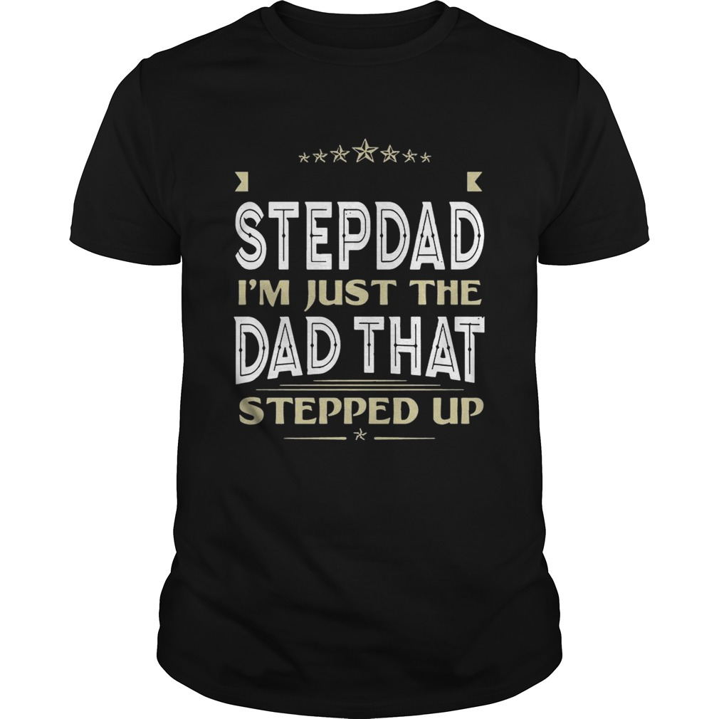 I'm Not The Stepdad I'm Just The Dad That Stepped Up T-shirt