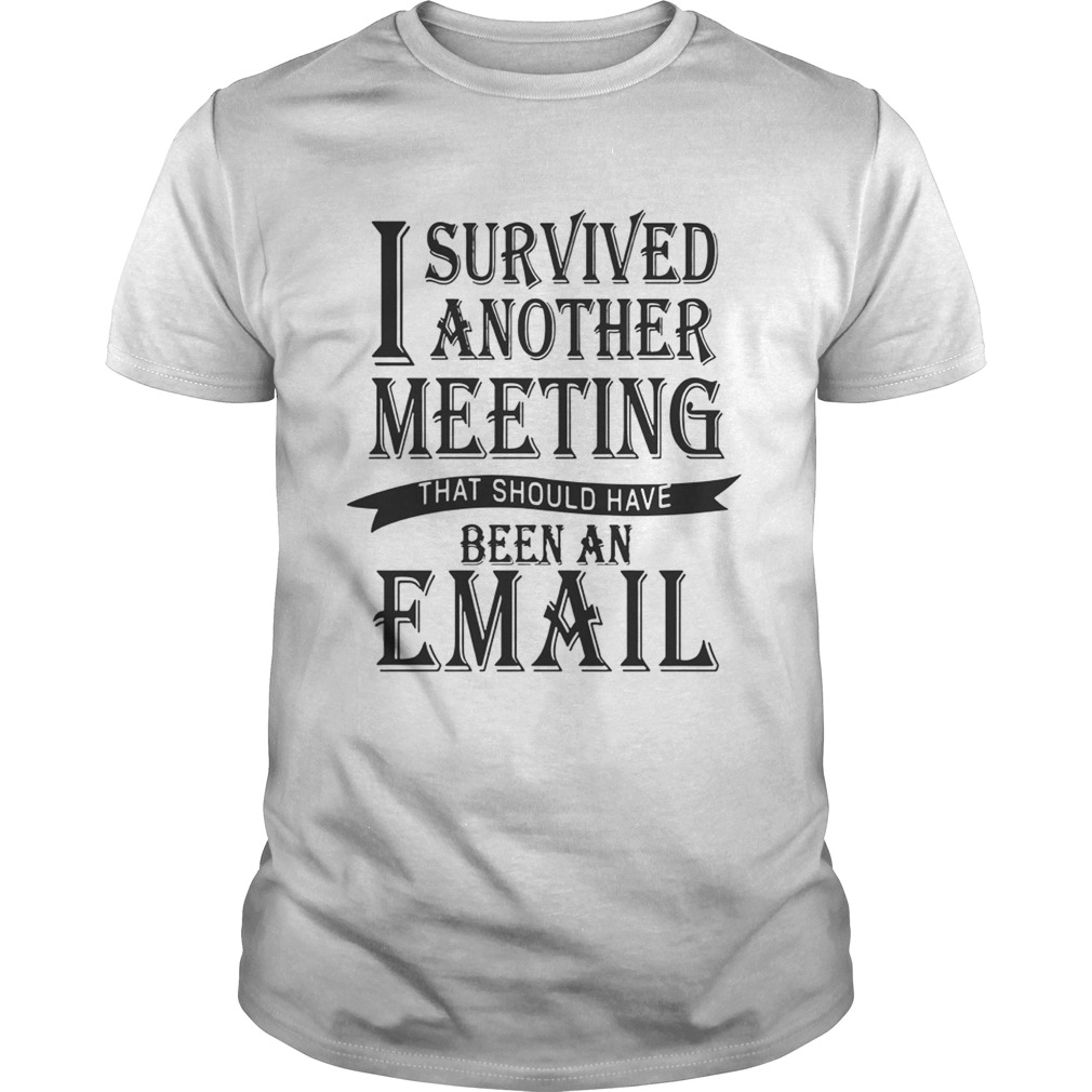 I Survived Another Meeting Shirt