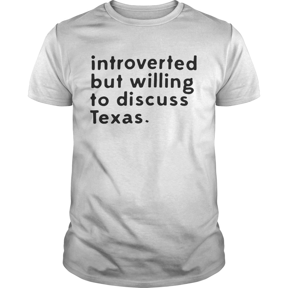Introverted but willing to discuss Texas shirt