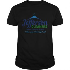 Jefferson Cleaners Locations in Manhattan and Queen when you're movin' on up shirt