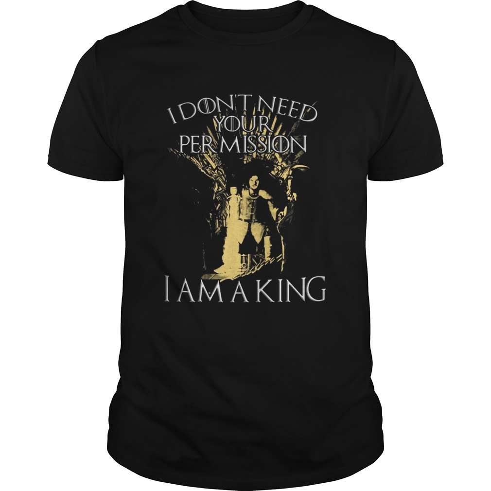 Jon Snow I don't need your permission I am a King Game of Thrones tshirt