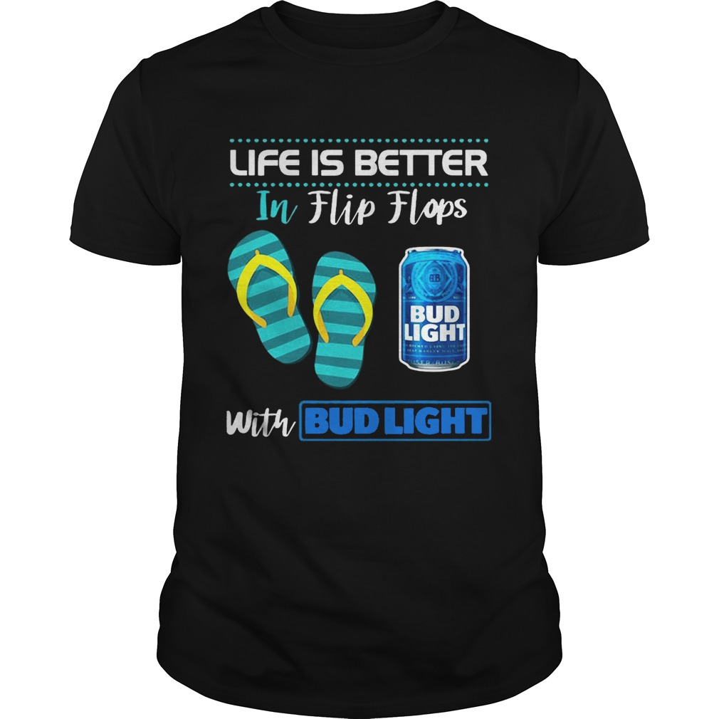 Life Is Better In Flip Flops With Bud Light Beer T-shirt