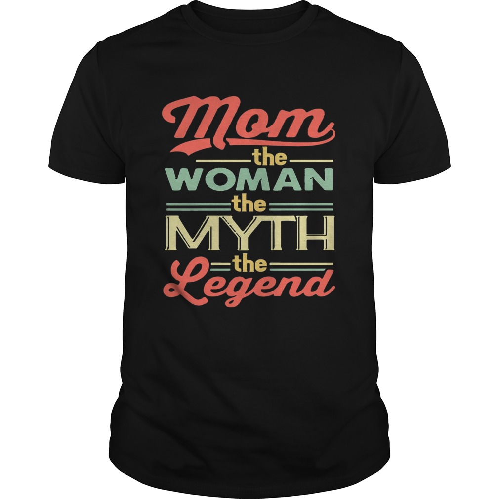 Mom The Women The Myth The Legend T-shirt