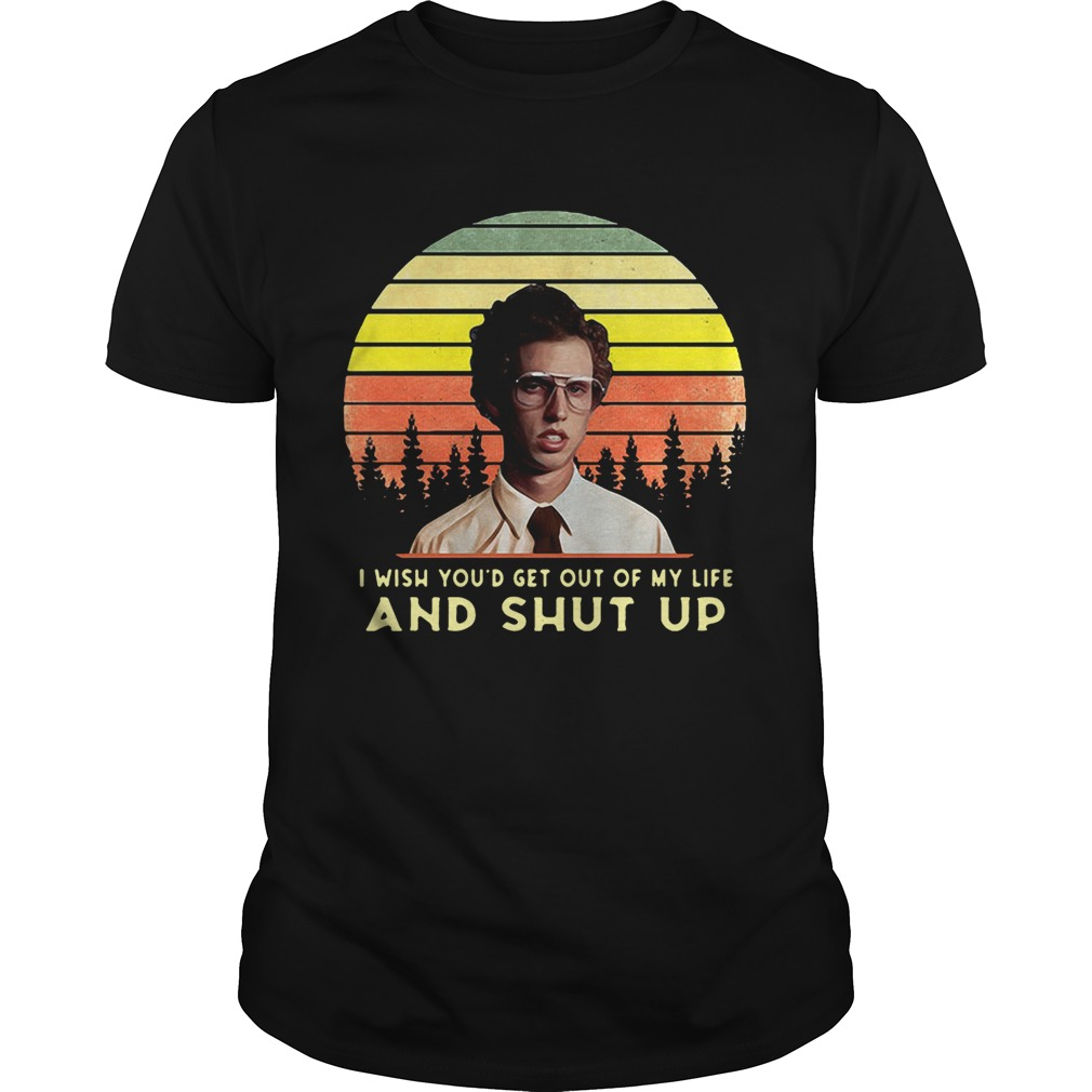 Napoleon Dynamite I wish you'd get out of my life and shut up retro shirt