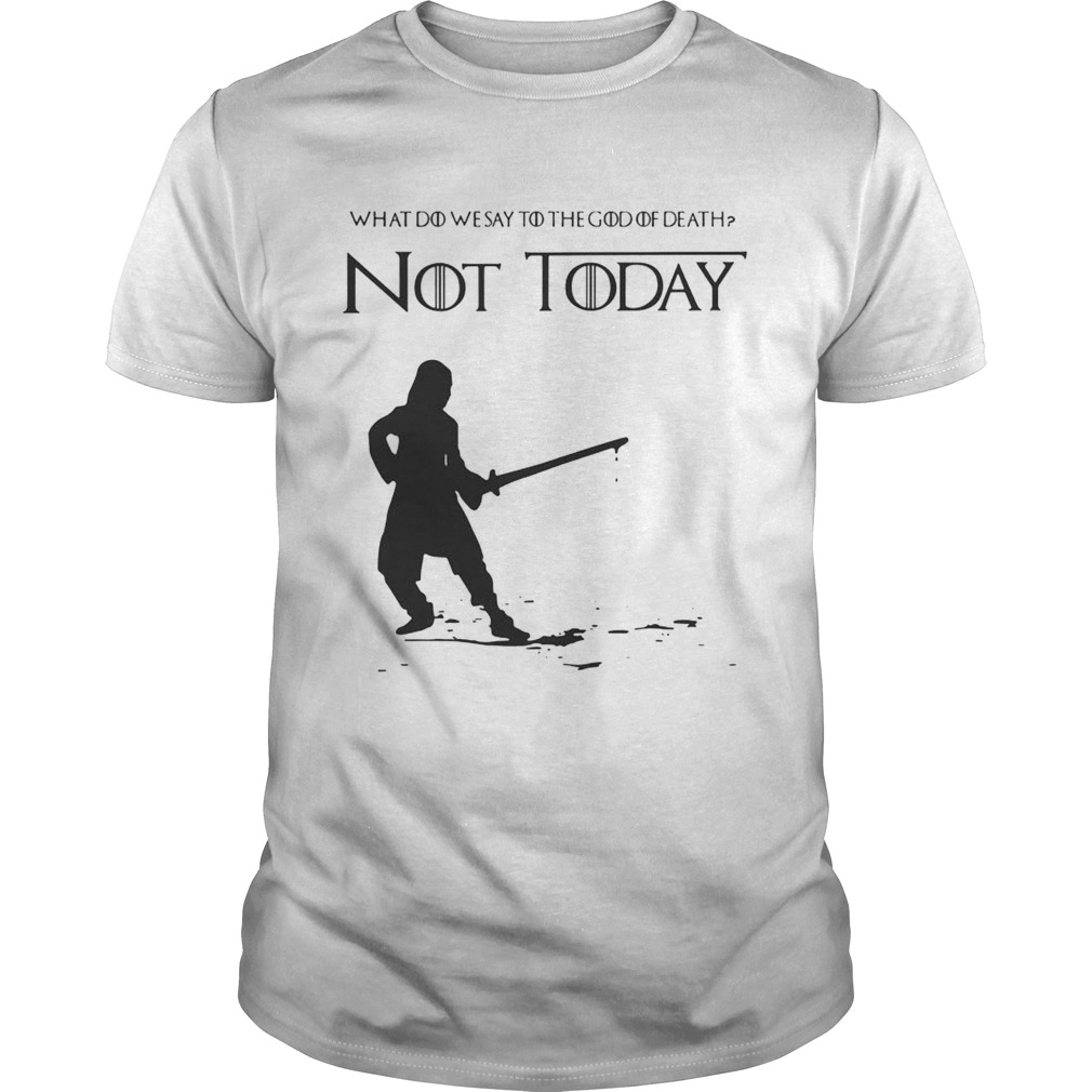 Not Today Shirt What Do We Say To The God Of Death Shirt