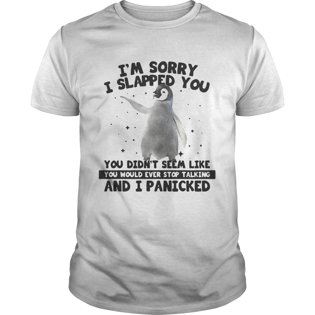 Penguin I'm sorry I slapped you you didn't seem like tshirt