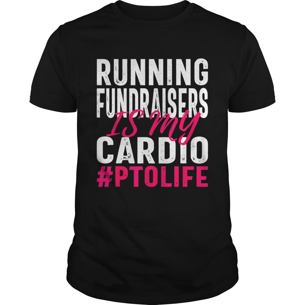 Running Fundraisers is My Cardio PTO Volunteers shirt
