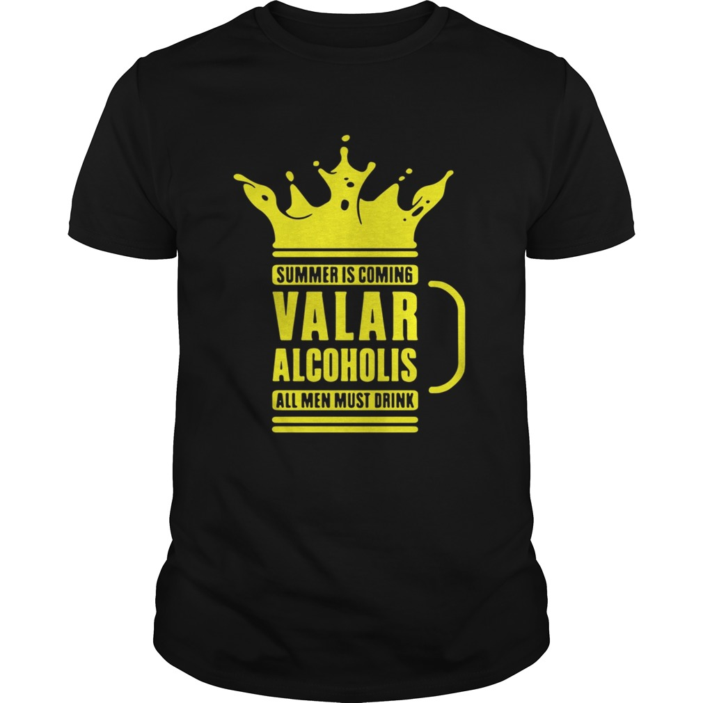 Summer is coming Valar alcoholics all men must drink shirt