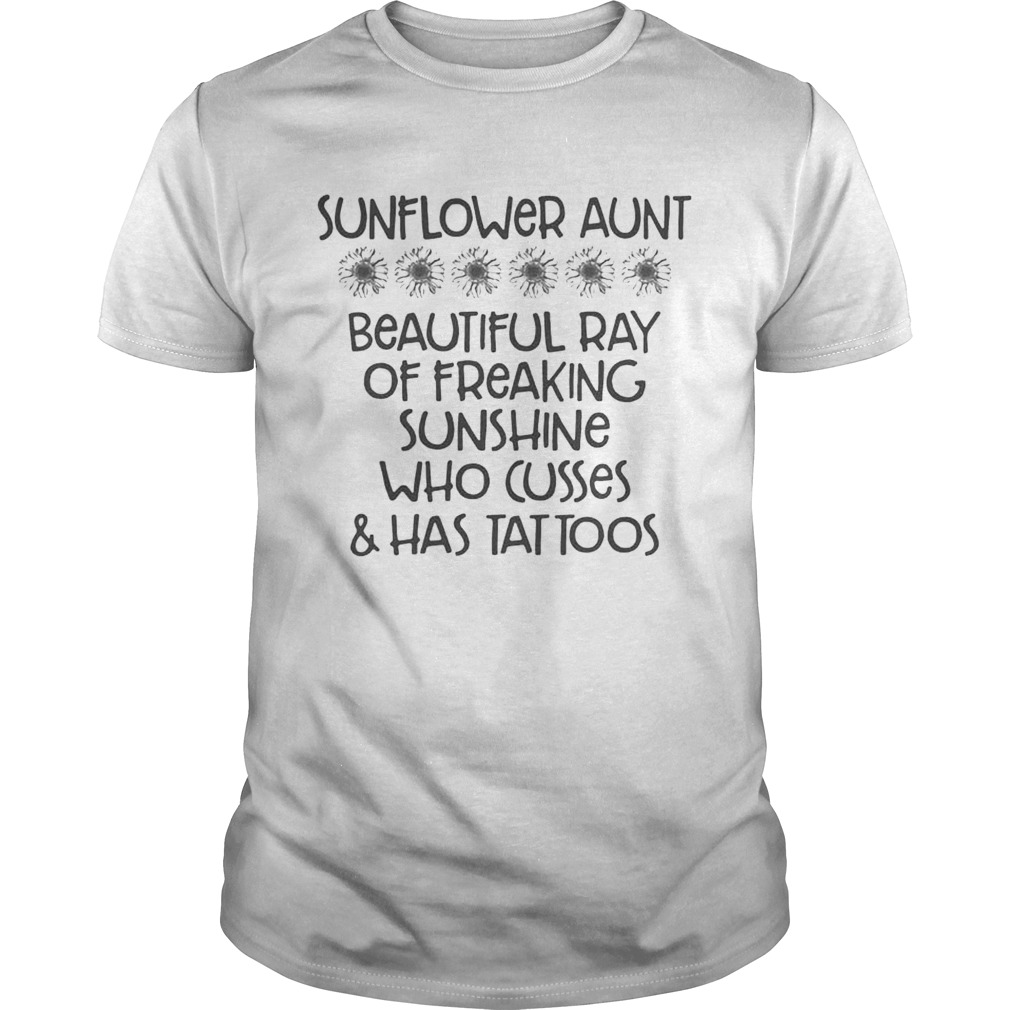 Sunflower aunt beautiful ray of freaking sunshine who cusses has tattoos shirt