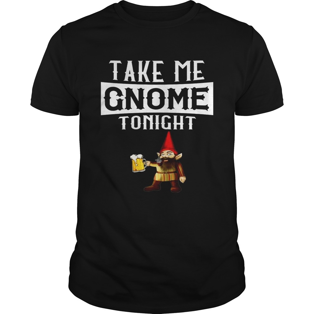 Take Me Gnome Tonight Funny Beer Lover Tshirt