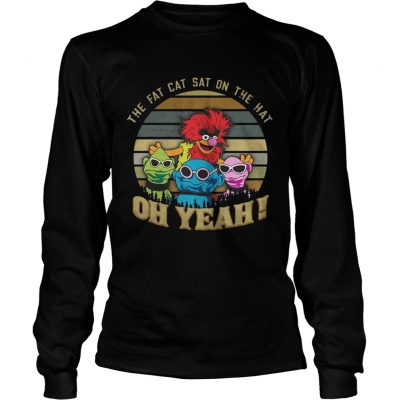 The Fat Cat Sat on the hat oh yeah Muppet sunset longsleeve tee