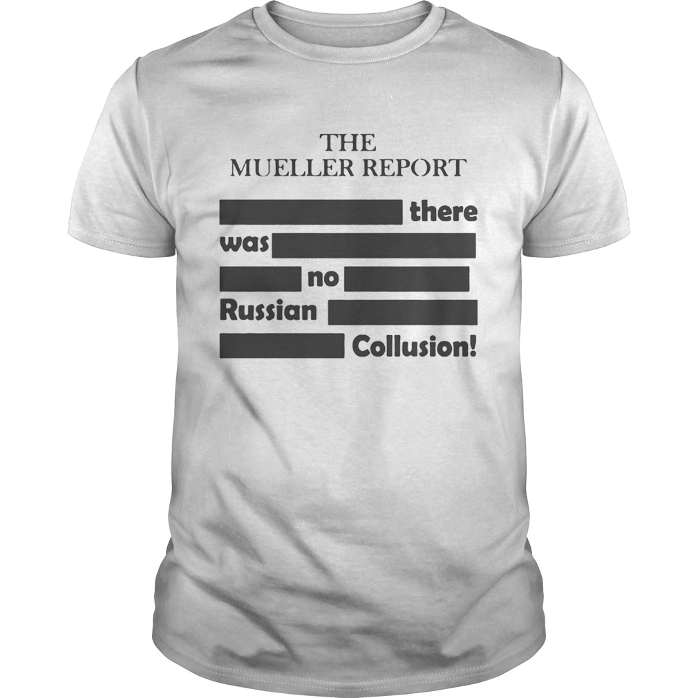 The Mueller Report – There Was No Russian Collusion Shirt