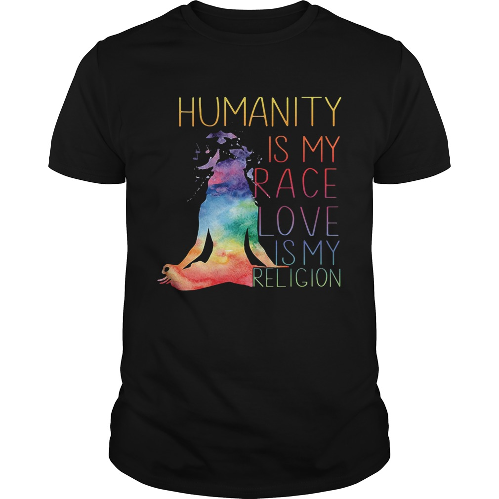 Yoga humanity is my race love is my religion shirt