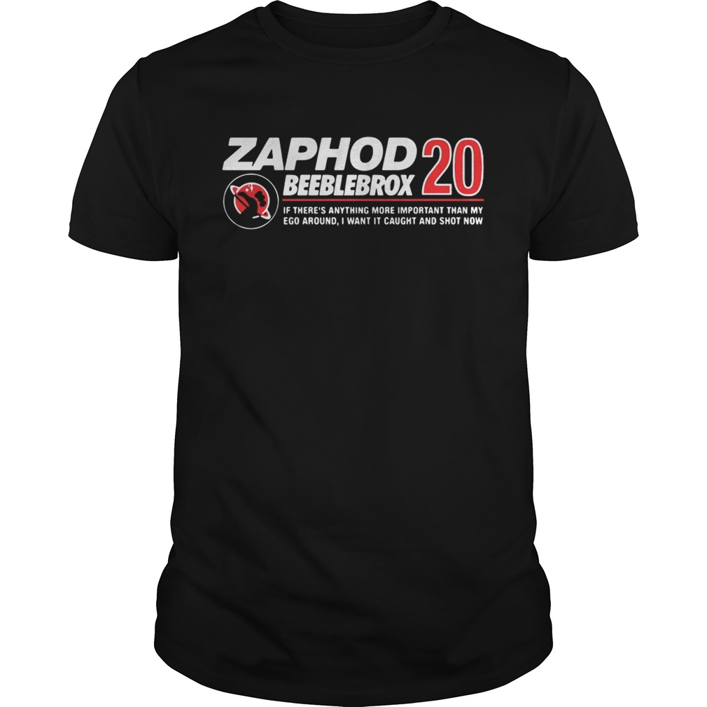 Zaphod Beeblebrox 20 if there's anything more important than my ego around shirt
