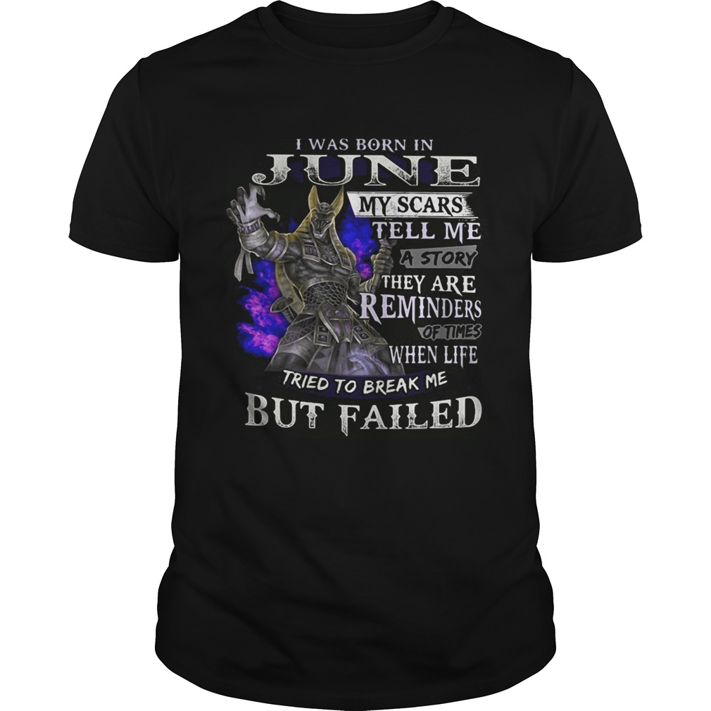 Anubis I was born in June my scars tell me a story they are shirt
