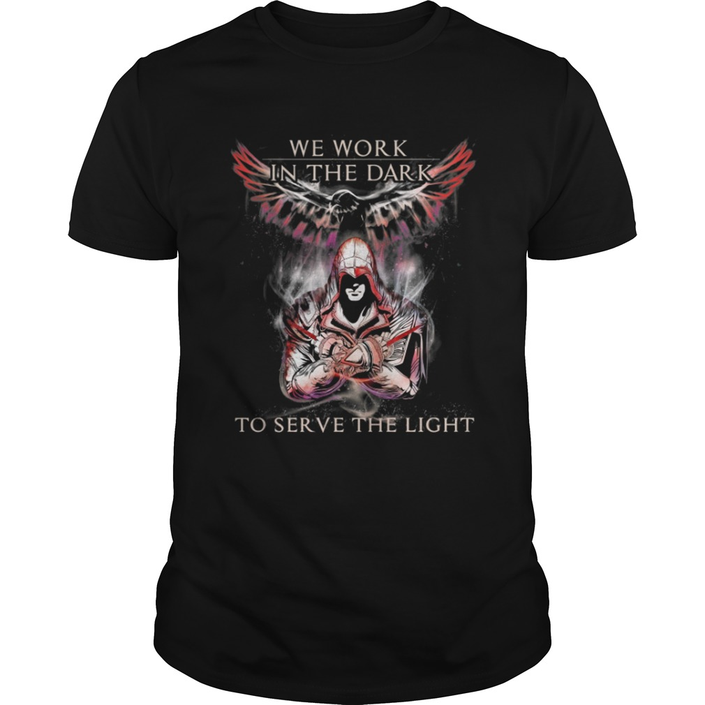 Assassin creed We work in the dark to serve the light shirt