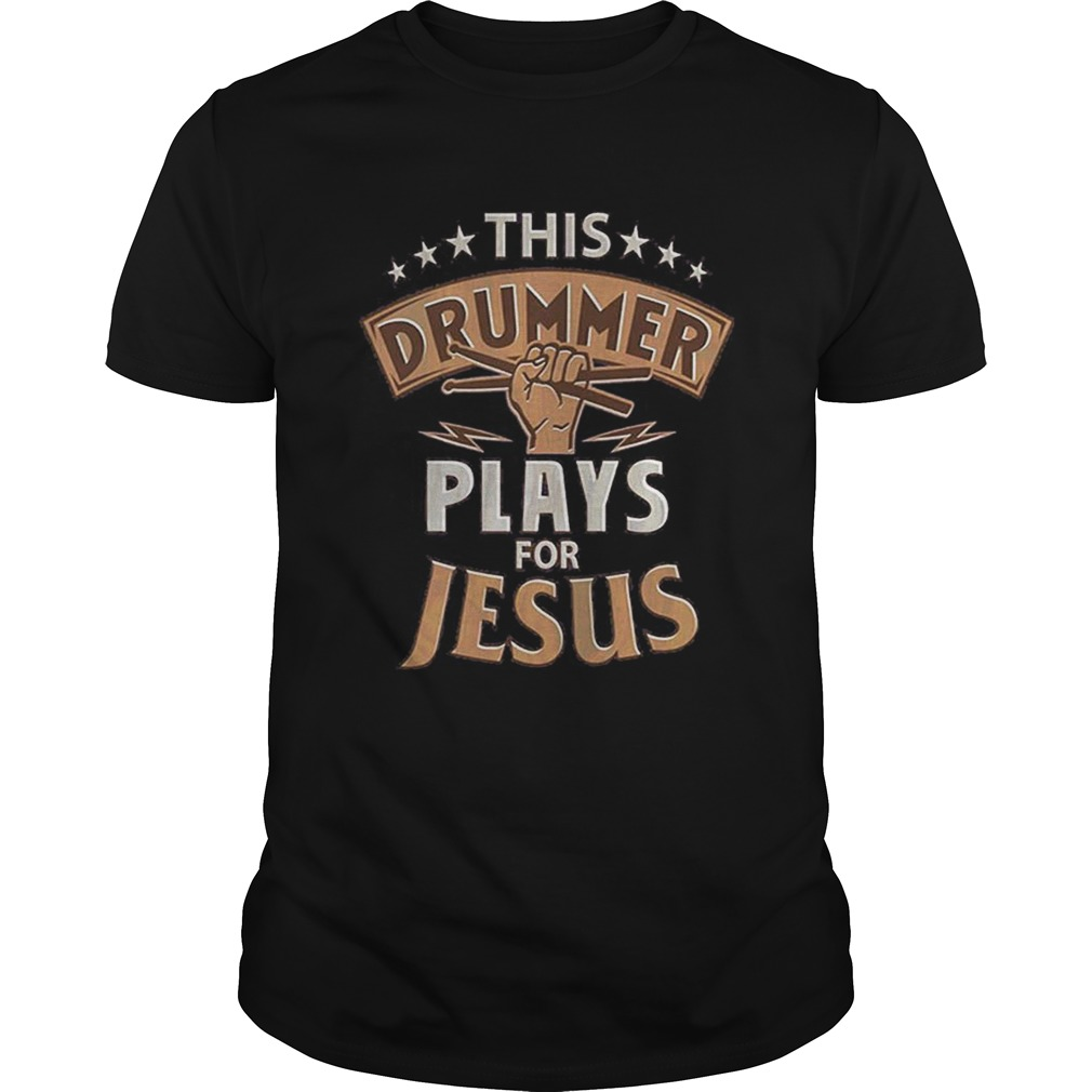 Awesome This drummer plays for jesus shirt