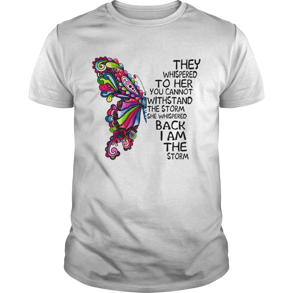 Butterfly they whispered to her you cannot withstand the storm shirt