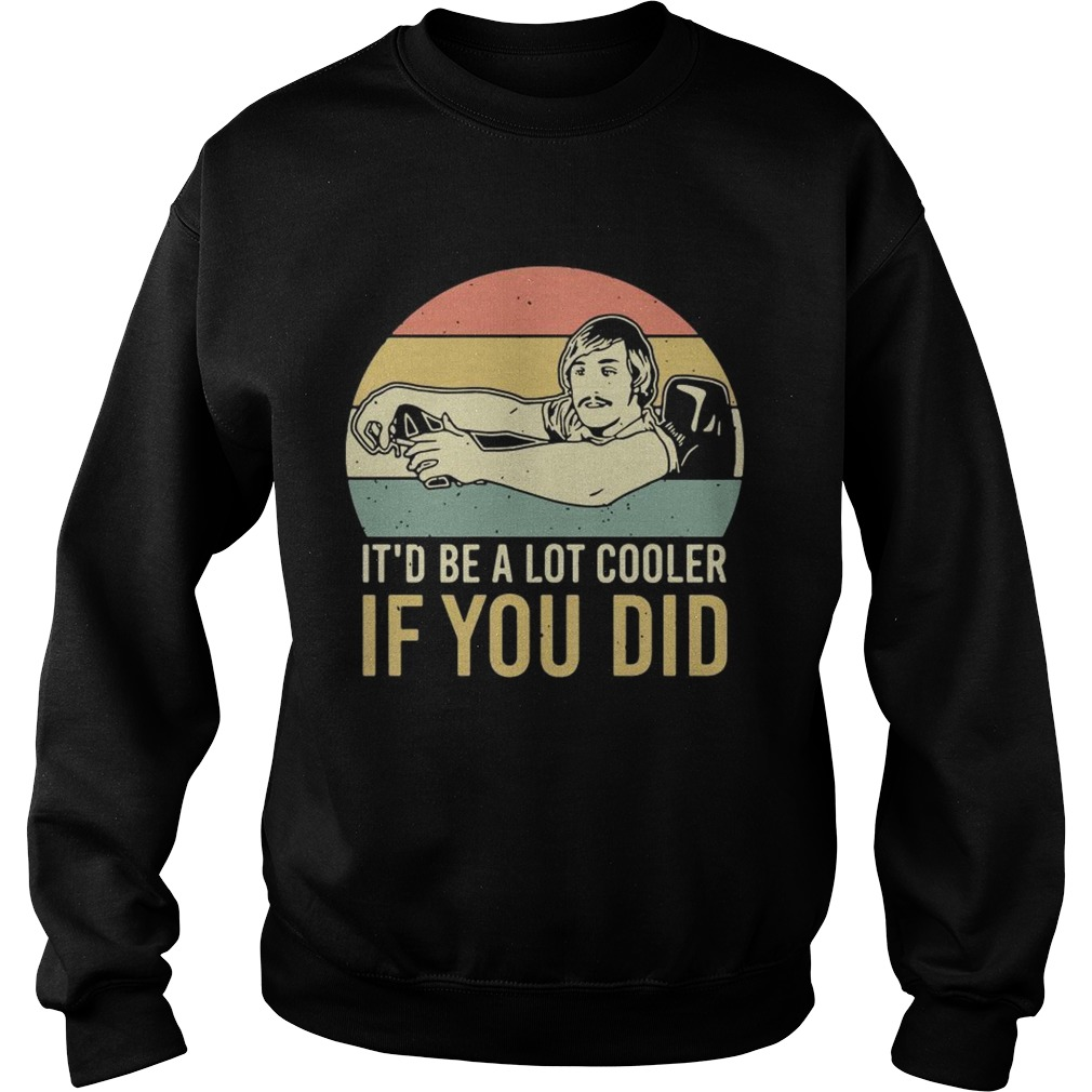 David Wooderson itd be a lot cooler if you did vintage Sweatshirt