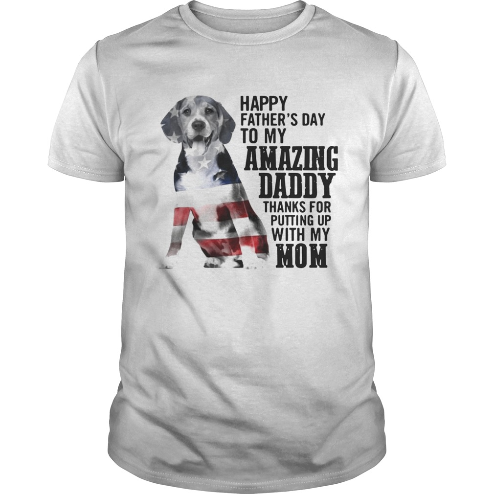Dog America flag Happy fathers day to amazing daddy thanks for putting up with my mom shirt