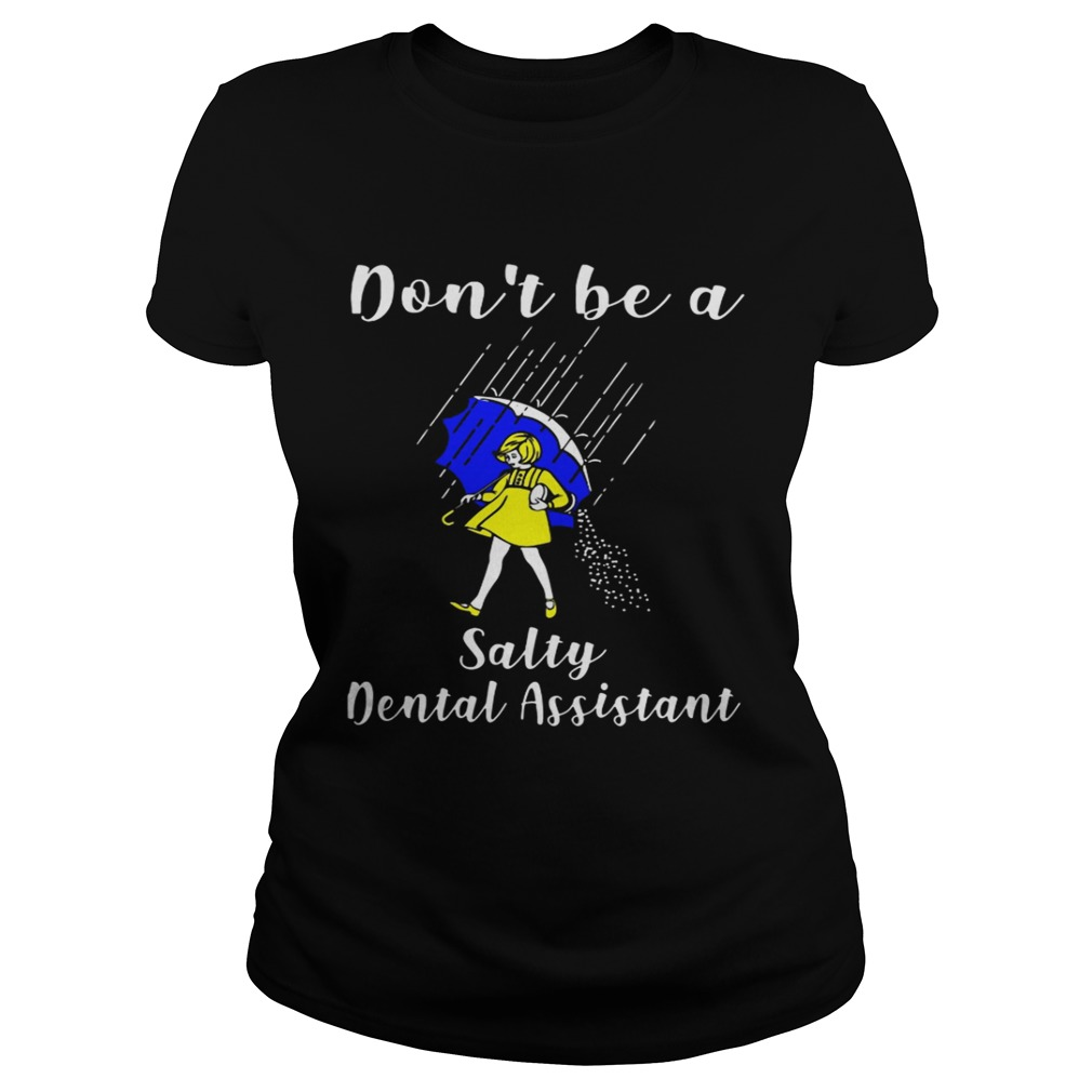 Dont be a Salty Dental Assistant Classic Ladies
