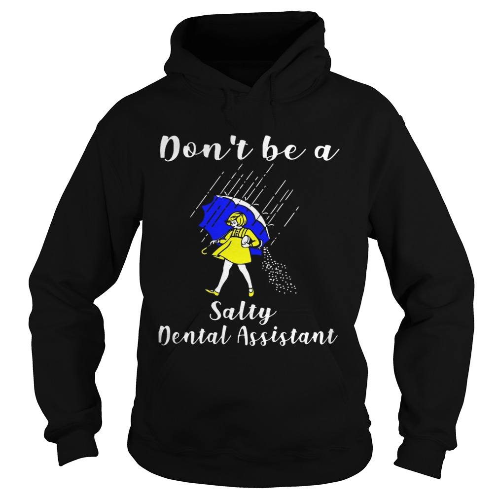 Dont be a Salty Dental Assistant Hoodie