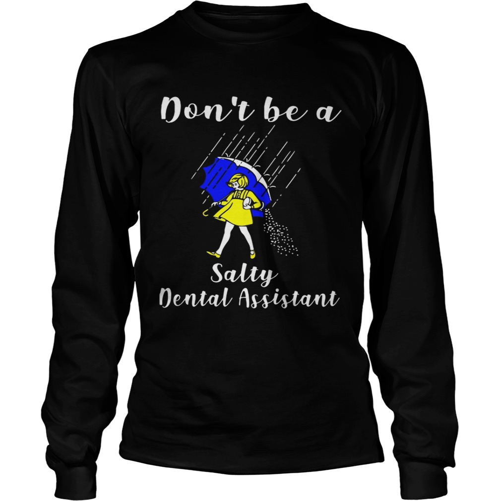 Dont be a Salty Dental Assistant LongSleeve