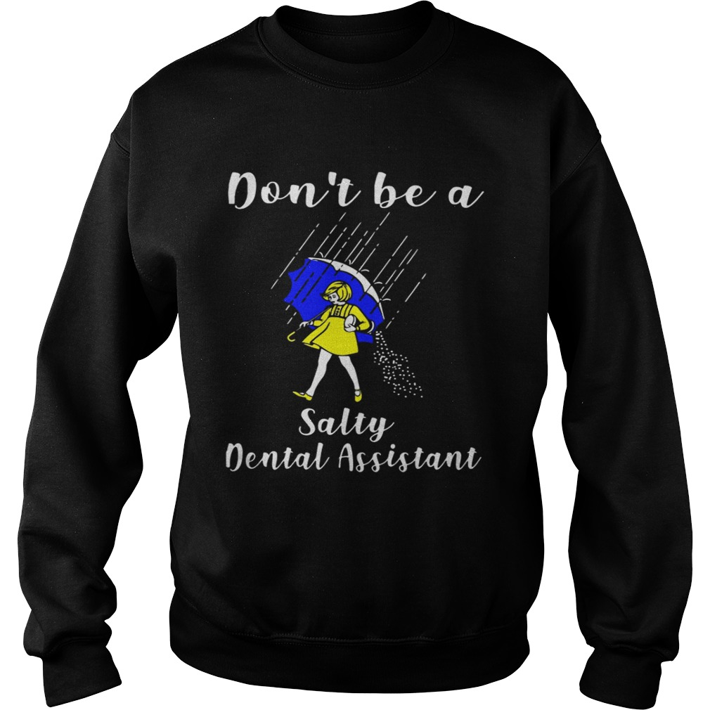 Dont be a Salty Dental Assistant Sweatshirt