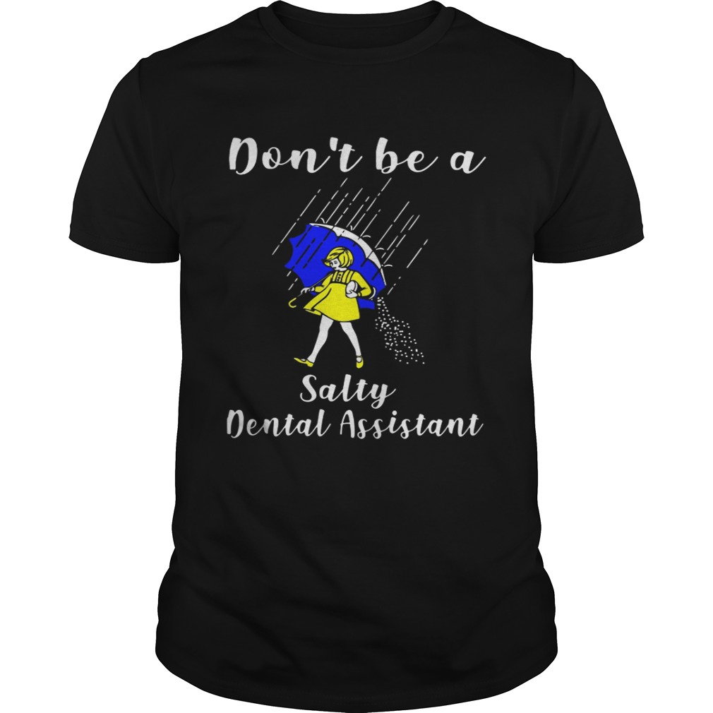 Dont be a Salty Dental Assistant shirt