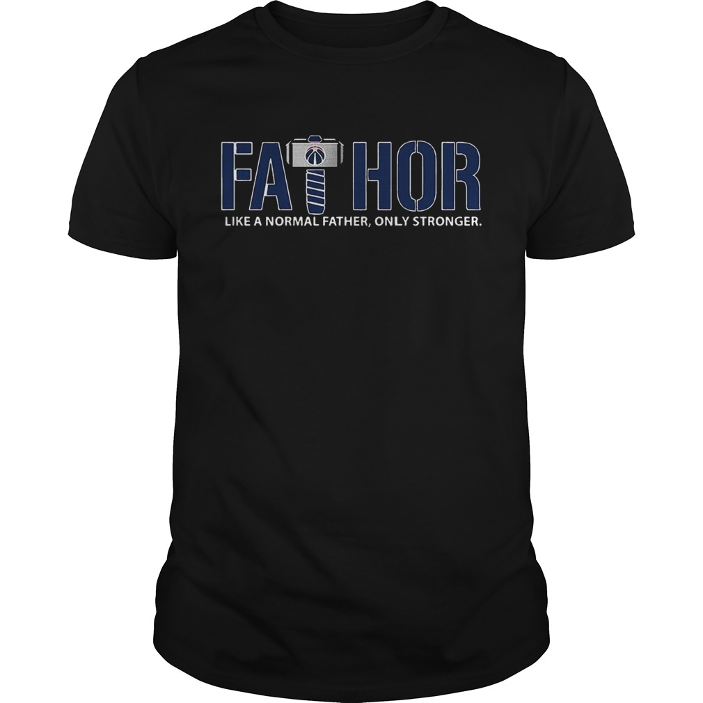 Fathor Washington Wizards like normal father only stronger shirt
