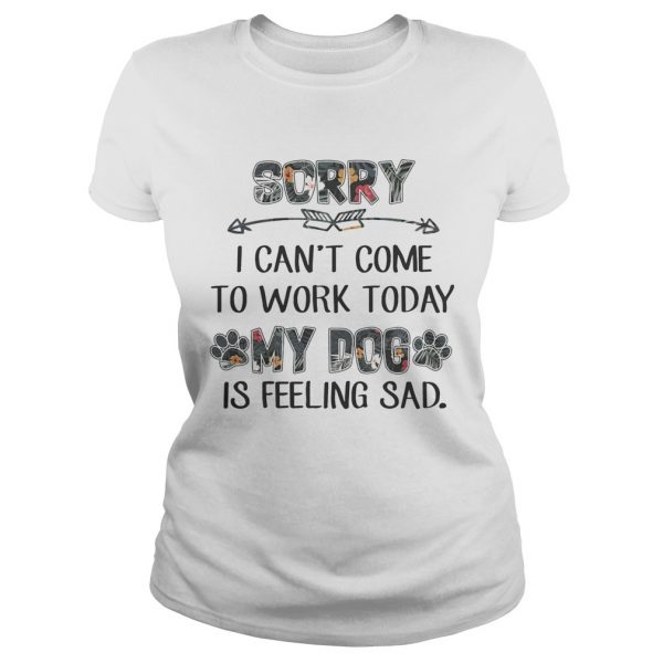 Floral Sorry I Cant Come To Work Today My Dog Is Feeling Sad Shirt Classic Ladies