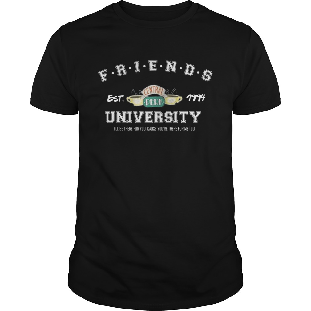 Friends Est Central 1994 University Ill Be There For You Shirt