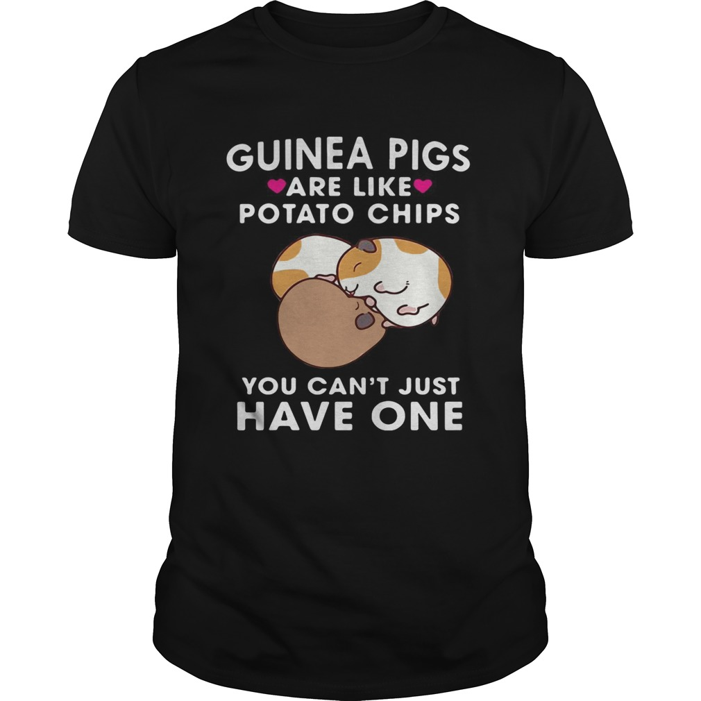 Guinea pigs are like potato chips you cant just have one shirt