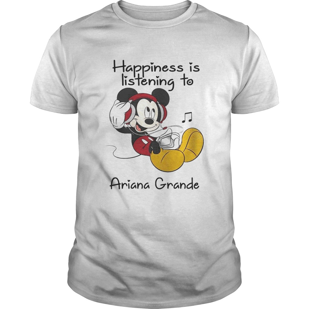 Happiness Is Listening To Ariana Grande Mickey T-Shirt