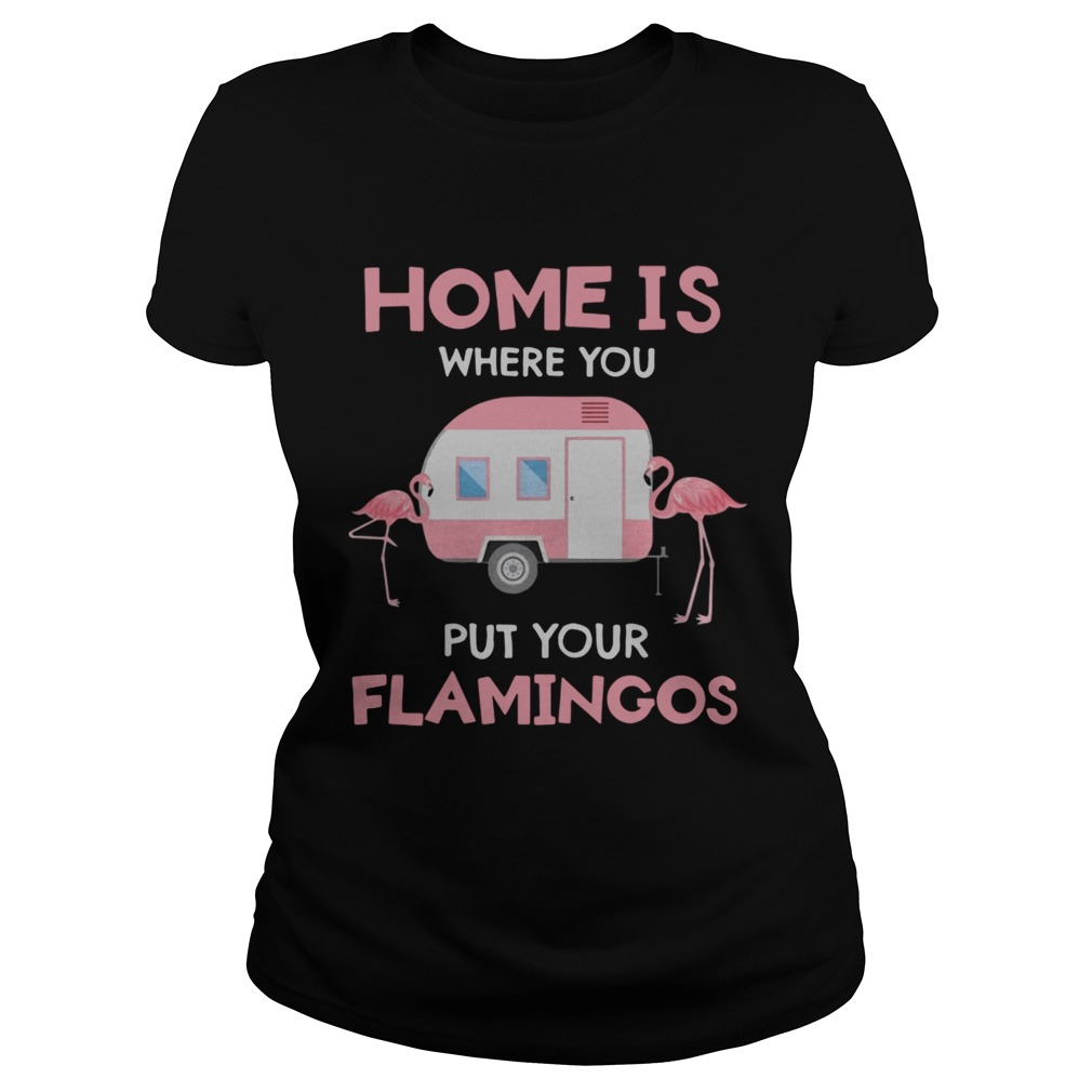 Home is where you put your Flamingos Classic Ladies
