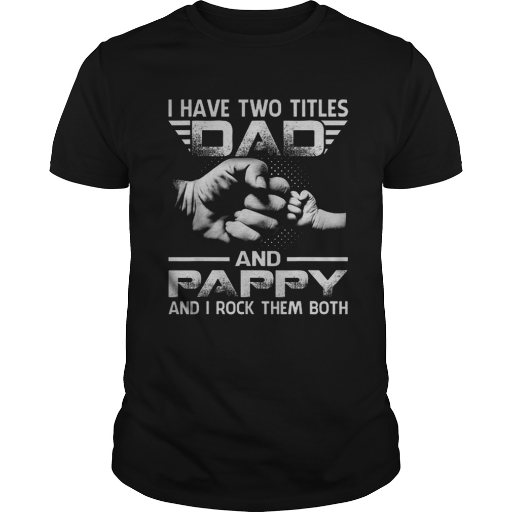 I Have Two Titles Dad And Pappy Dads And Sons Hand shirt
