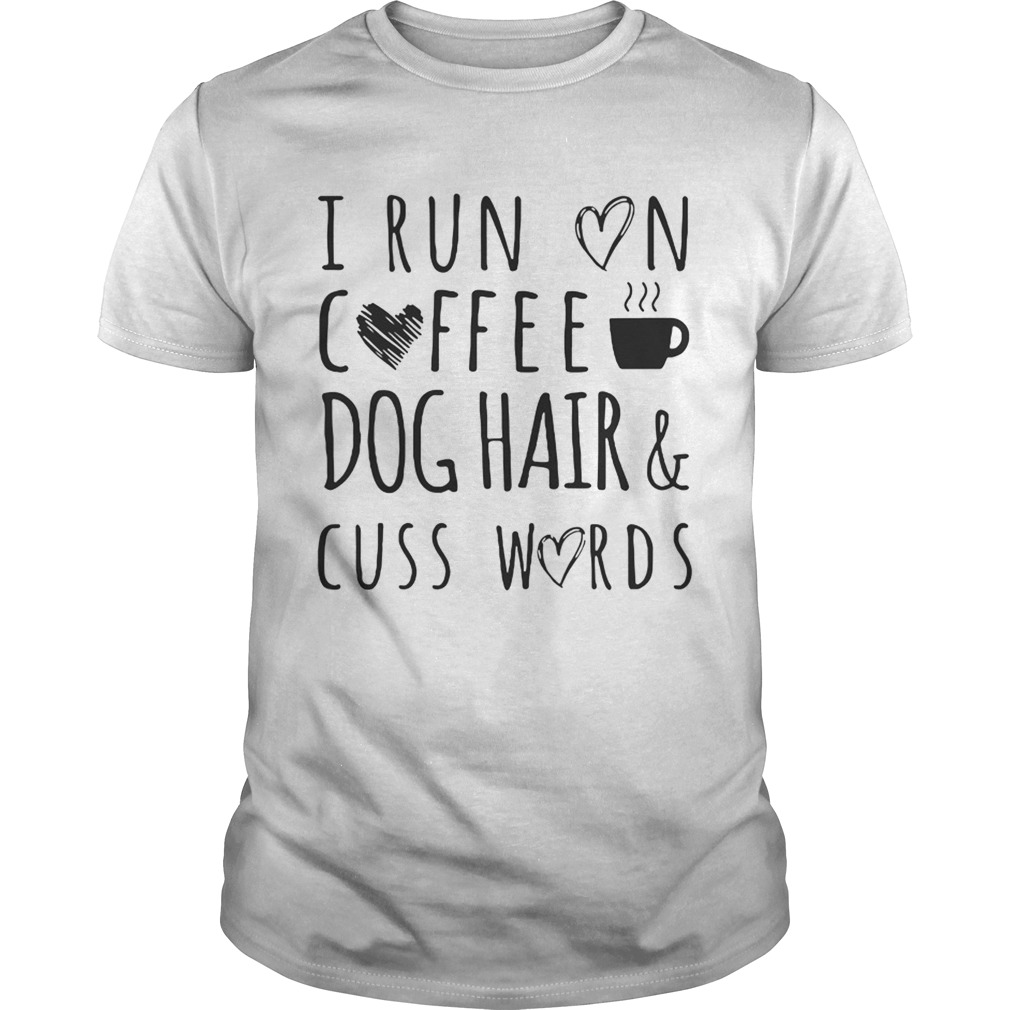I Run On Coffee Dog HairCuss Words TShirt
