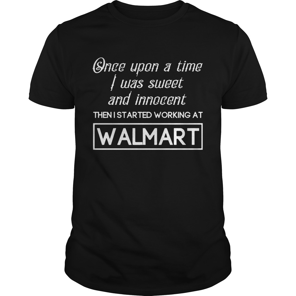 I Was Sweet An Innocent Then I Started Working At Walmart Tshirt