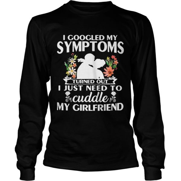 I googled my symptoms turned outI just need to cuddle my LongSleeve