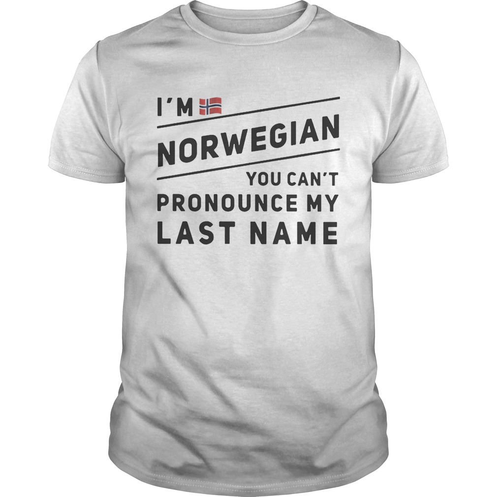 Im Norwegian you cant pronounce my last name shirt